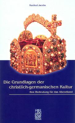 Die Grundlagen der christlich-germanischen Kultur