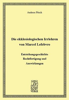 Andreas Pitsch: Die ekklesiologischen Irrlehren von Marcel Lefebvre