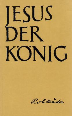 Robert Mäder: Jesus der König