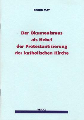 Der Ökumenismus als Hebel der Protestantisierung der katholischen Kirche