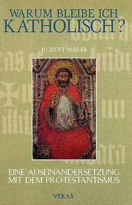 Robert Mäder: Warum bleibe ich katholisch?